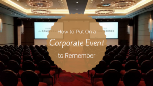How to put on a corporate event to remember