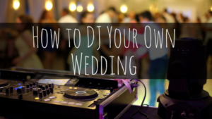 How to DJ Your Own Wedding