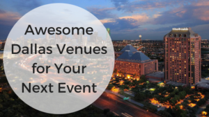 Awesome Dallas Venues for Your Next Event